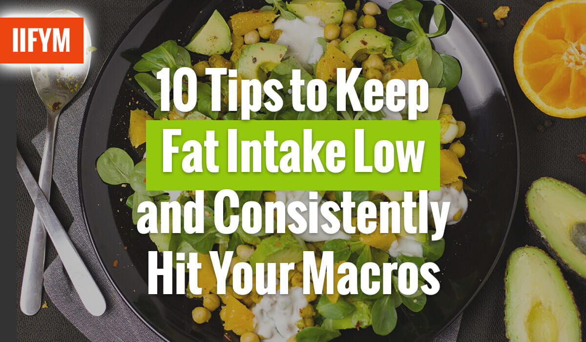 10 Tips to Keep Fat Intake Low and Consistently Hit Your Macros