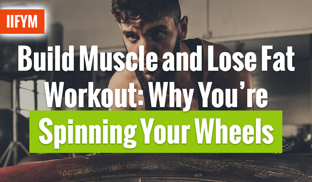 Build Muscle and Lose Fat Workout: Why You're Spinning Your Wheels