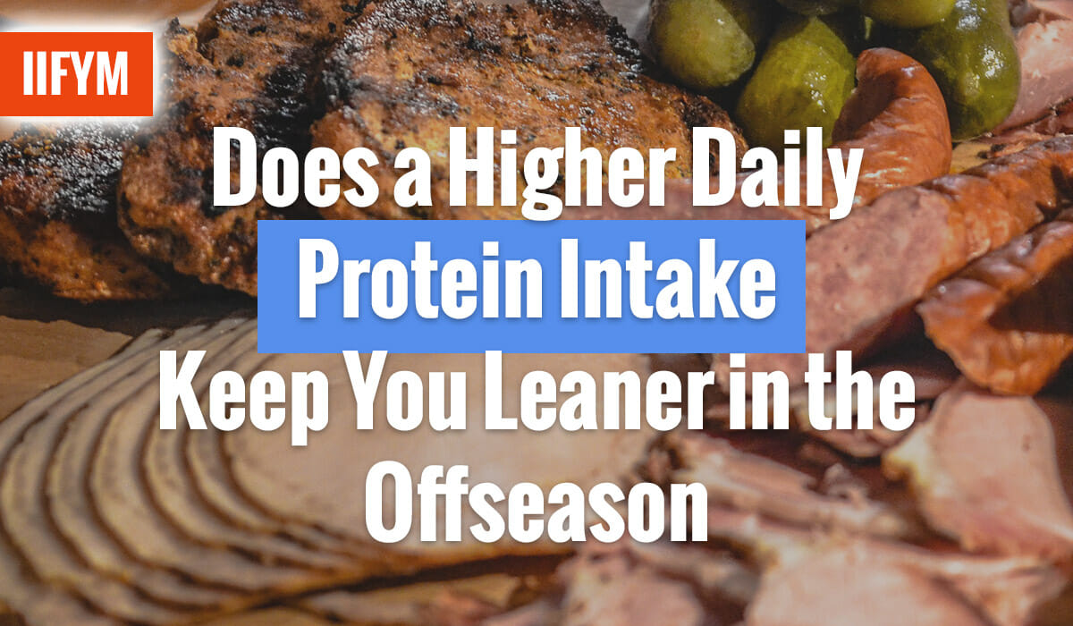 Does a Higher Daily Protein Intake Keep You Leaner in the Offseason