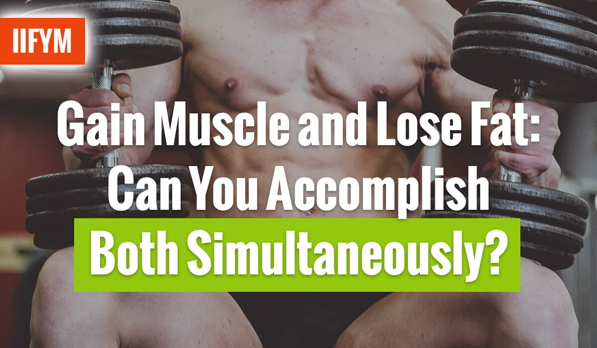 Gain Muscle and Lose Fat: Can You Accomplish Both Simultaneously?