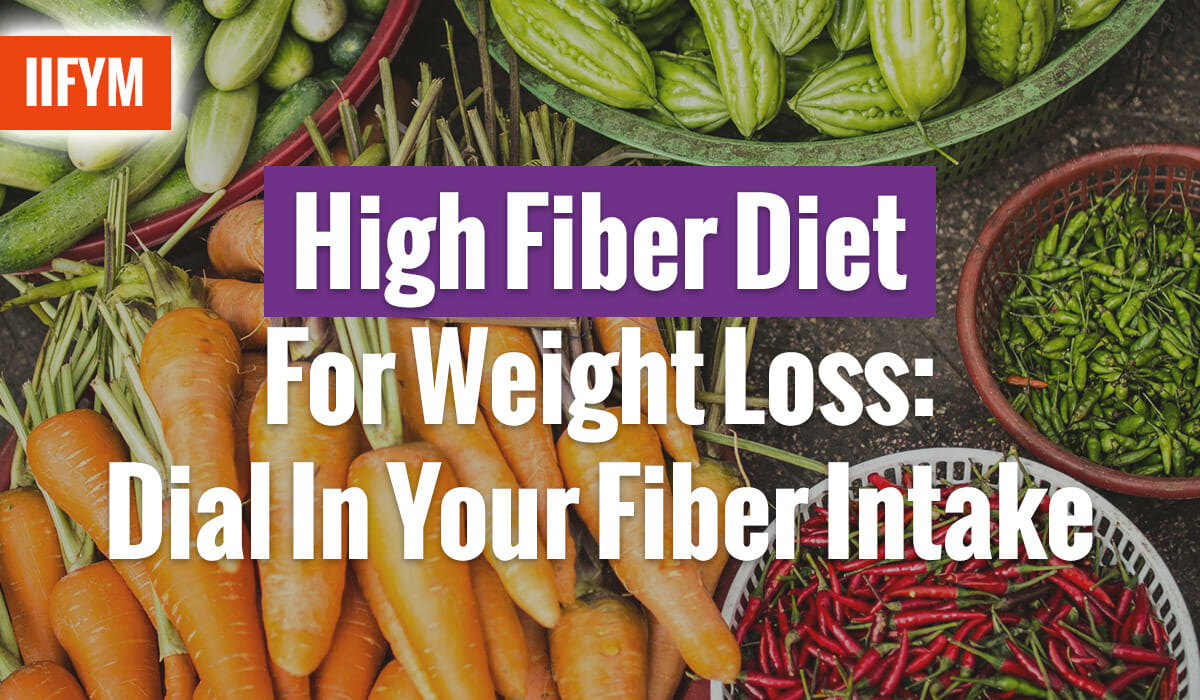 High Fiber Diet For Weight Loss: Dial In Your Fiber Intake