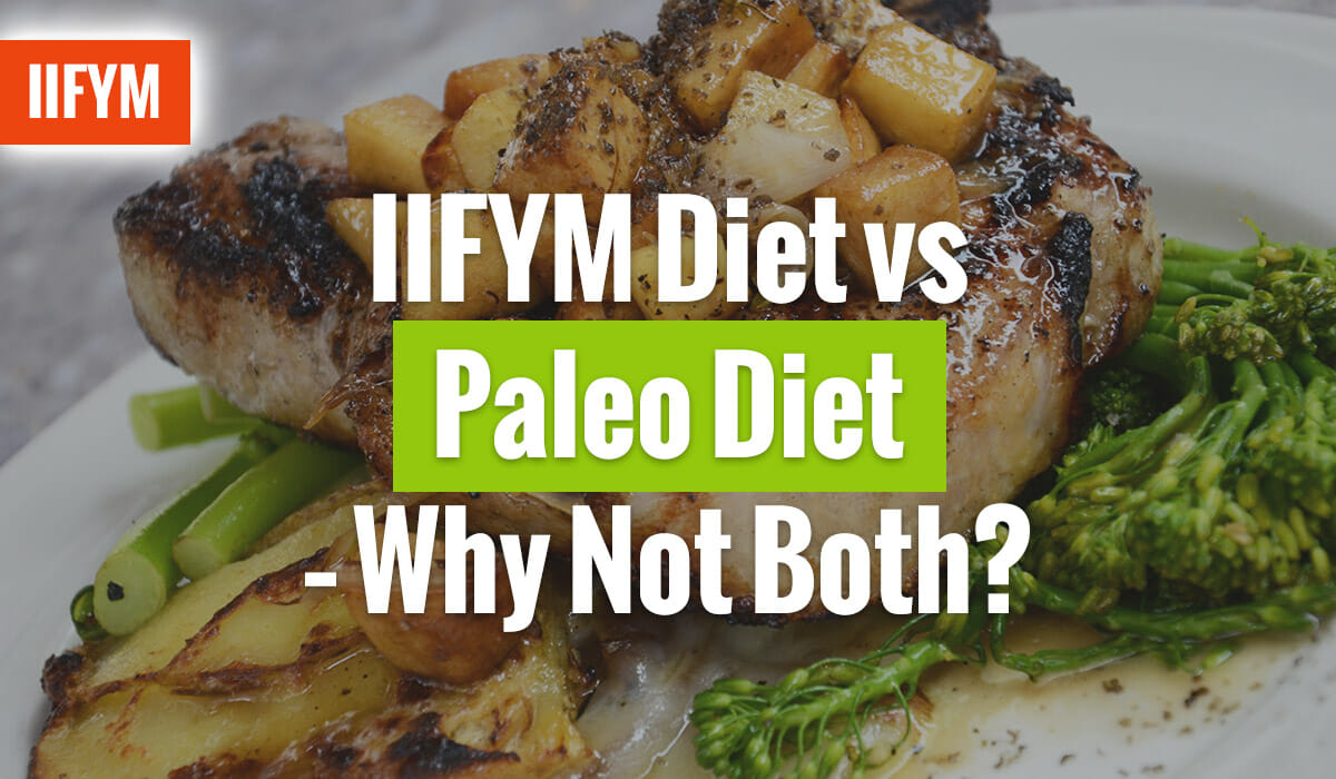 IIFYM Diet vs Paleo Diet - Why Not Both?