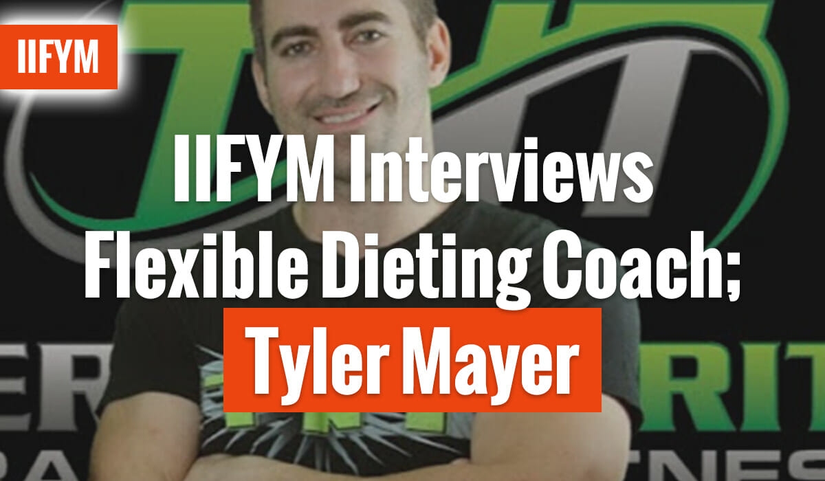 IIFYM Interviews Flexible Dieting Coach; Tyler Mayer
