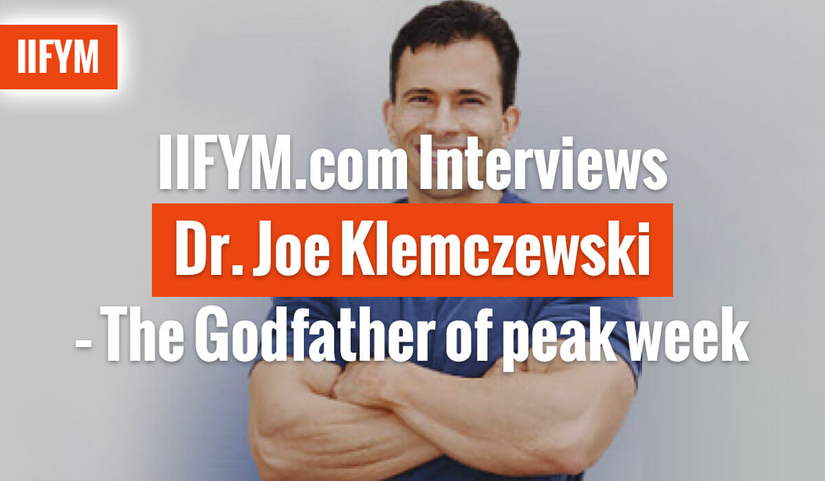 IIFYM.com Interviews Dr. Joe Klemczewski – The Godfather of peak week