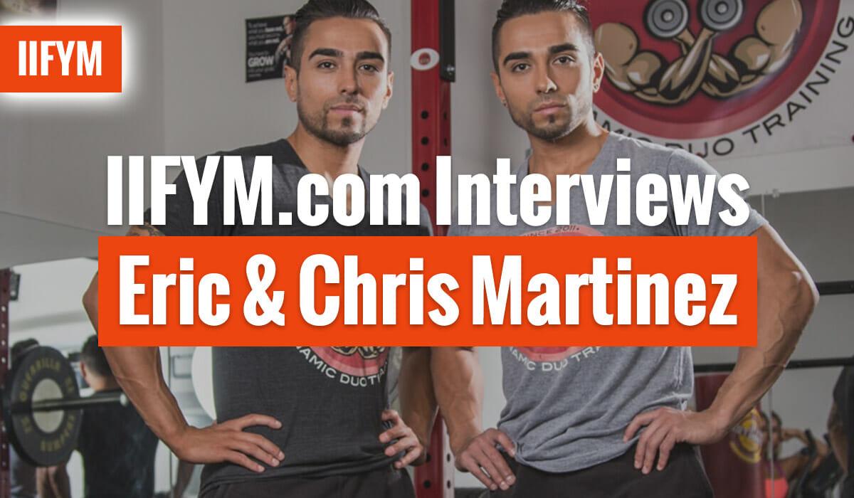 Interviews Eric & Chris Martinez -IIFYM.com
