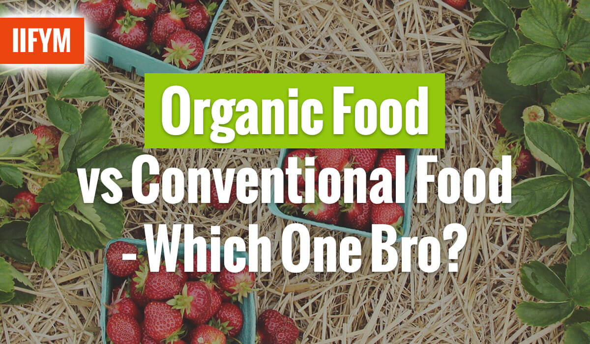 Organic Food vs Conventional Food – Which One Bro?