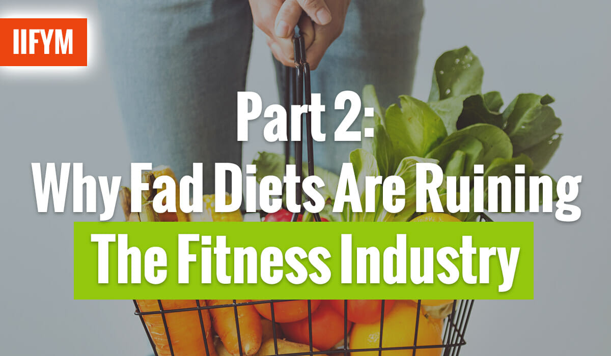 Part 2: Why Fad Diets Are Ruining The Fitness Industry