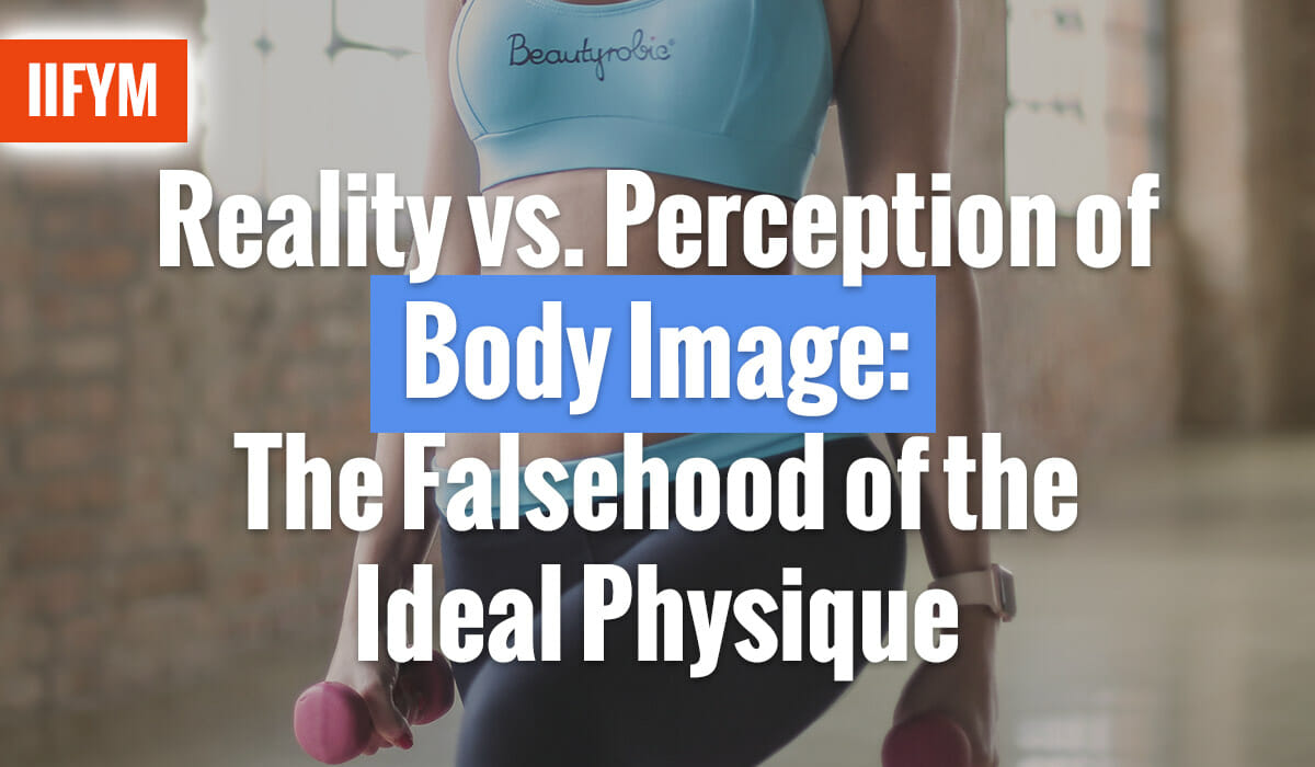 Reality vs. Perception of Body Image: The Falsehood of the Ideal Physique