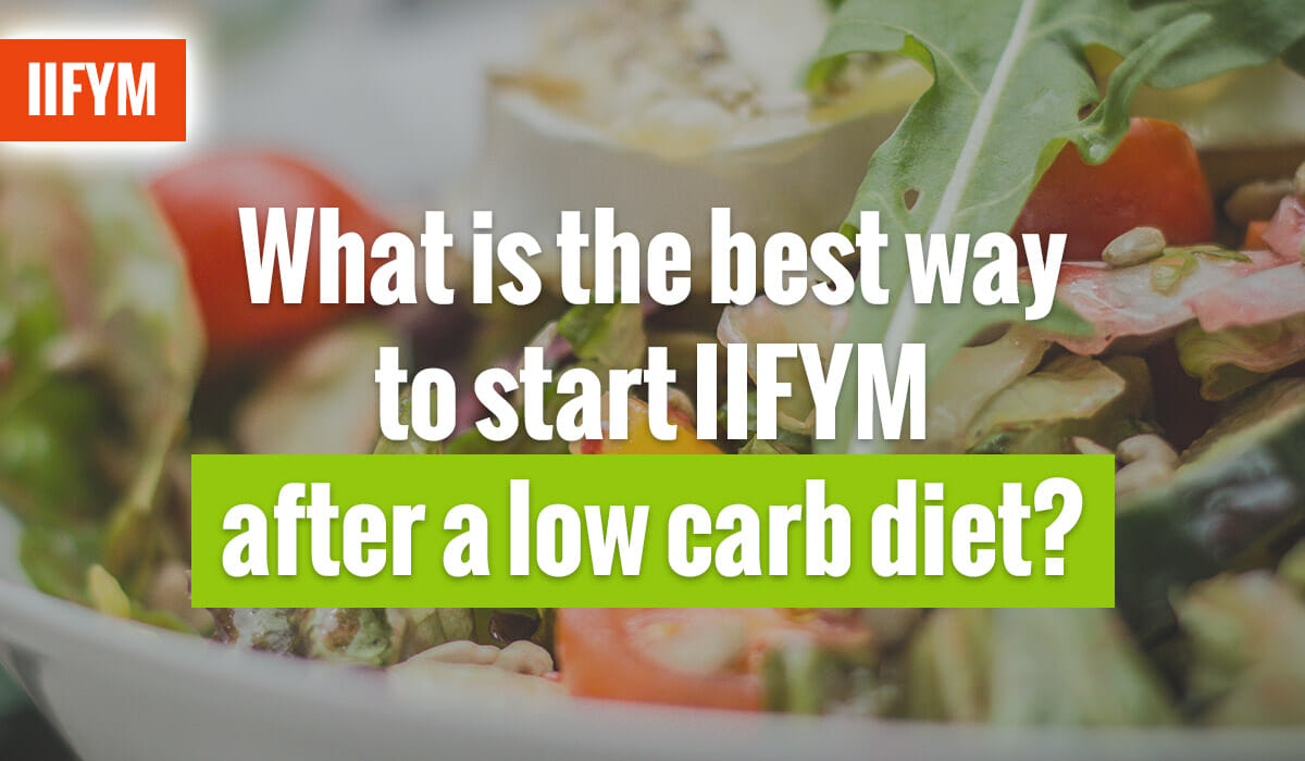 What is the best way to start IIFYM after a low carb diet?