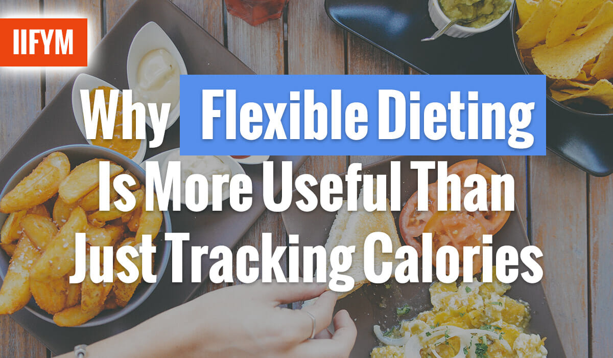 Why Flexible Dieting Is More Useful Than Just Tracking Calories