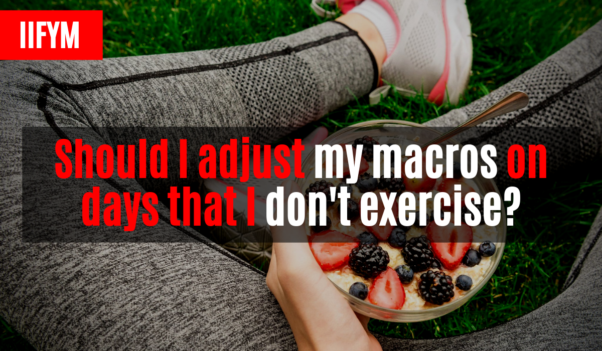 Should I adjust my macros on days that I don't exercise?