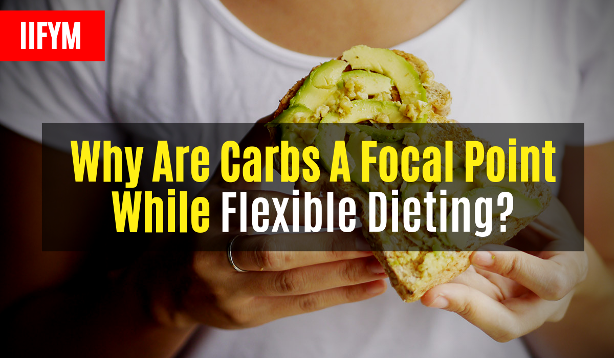 Why Are Carbs A Focal Point While Flexible Dieting?