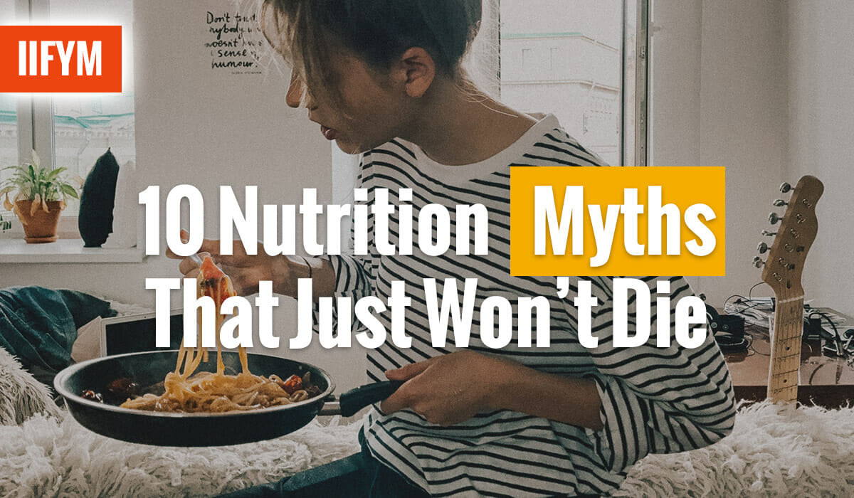 10 Nutrition Myths That Just Won't Die