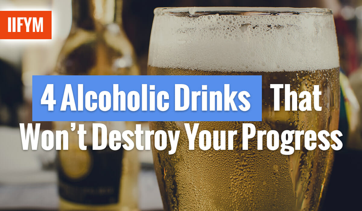 4 Alcoholic Drinks That Won't Destroy Your Progress