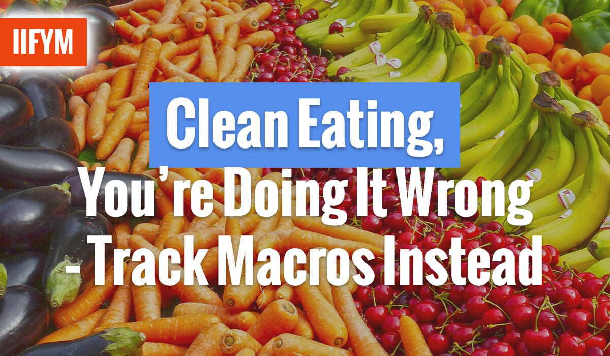 Clean Eating, You're Doing It Wrong - Track Macros Instead