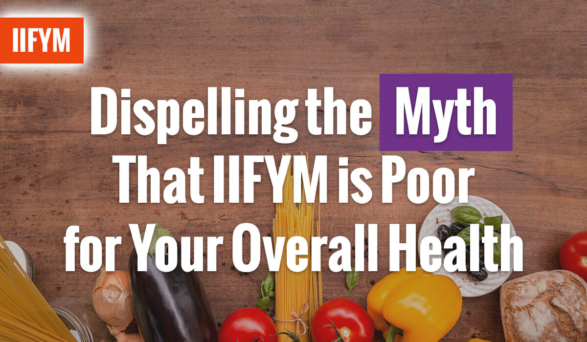 Dispelling the Myth That IIFYM is Poor for Your Overall Health