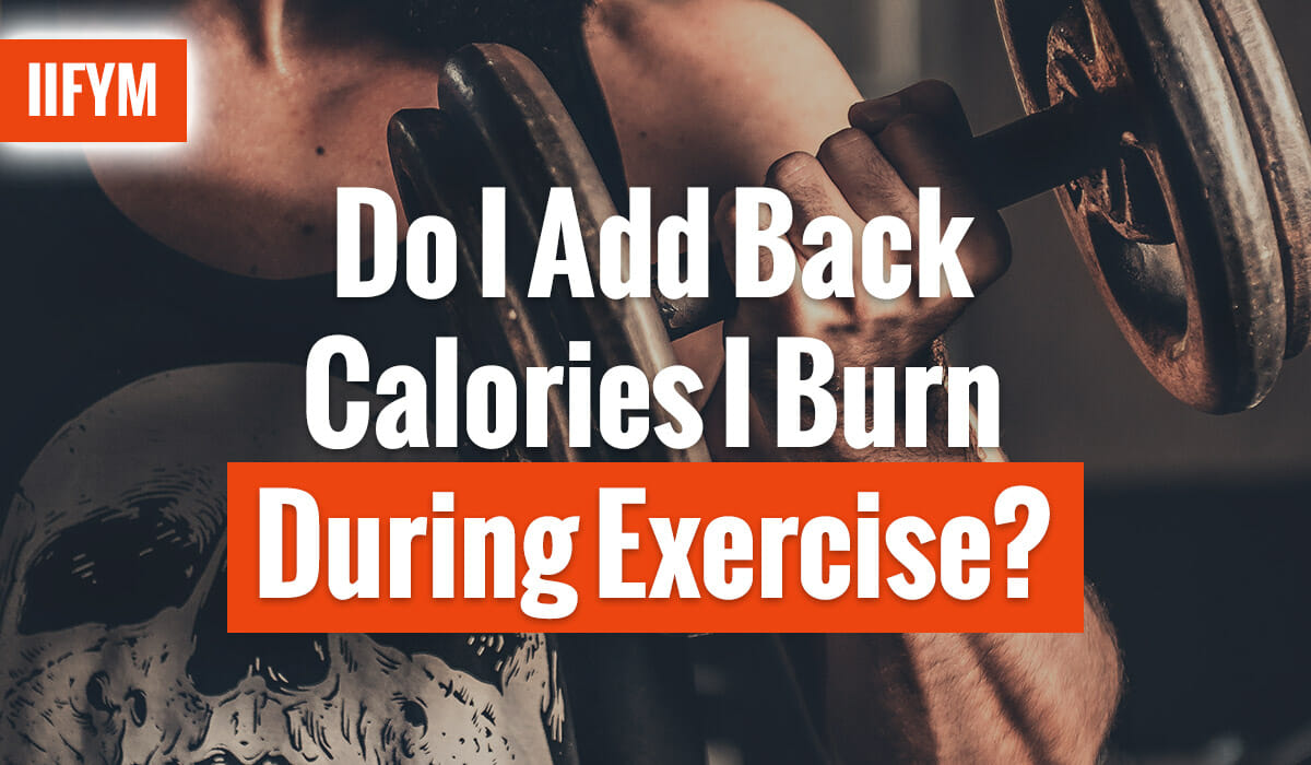 Do I Add Back Calories I Burn During Exercise?