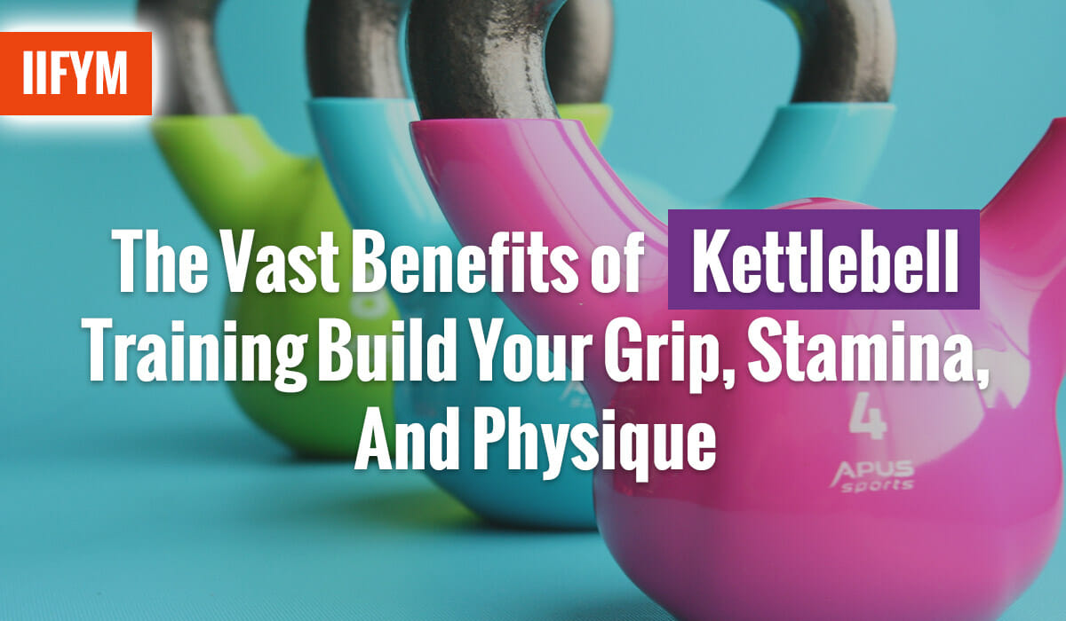 The Vast Benefits of Kettlebell Training: Build Your Grip, Stamina, And Physique