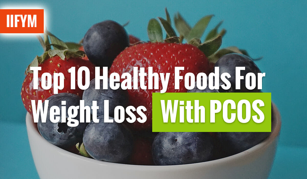 Top 10 Healthy Foods For Weight Loss With PCOS