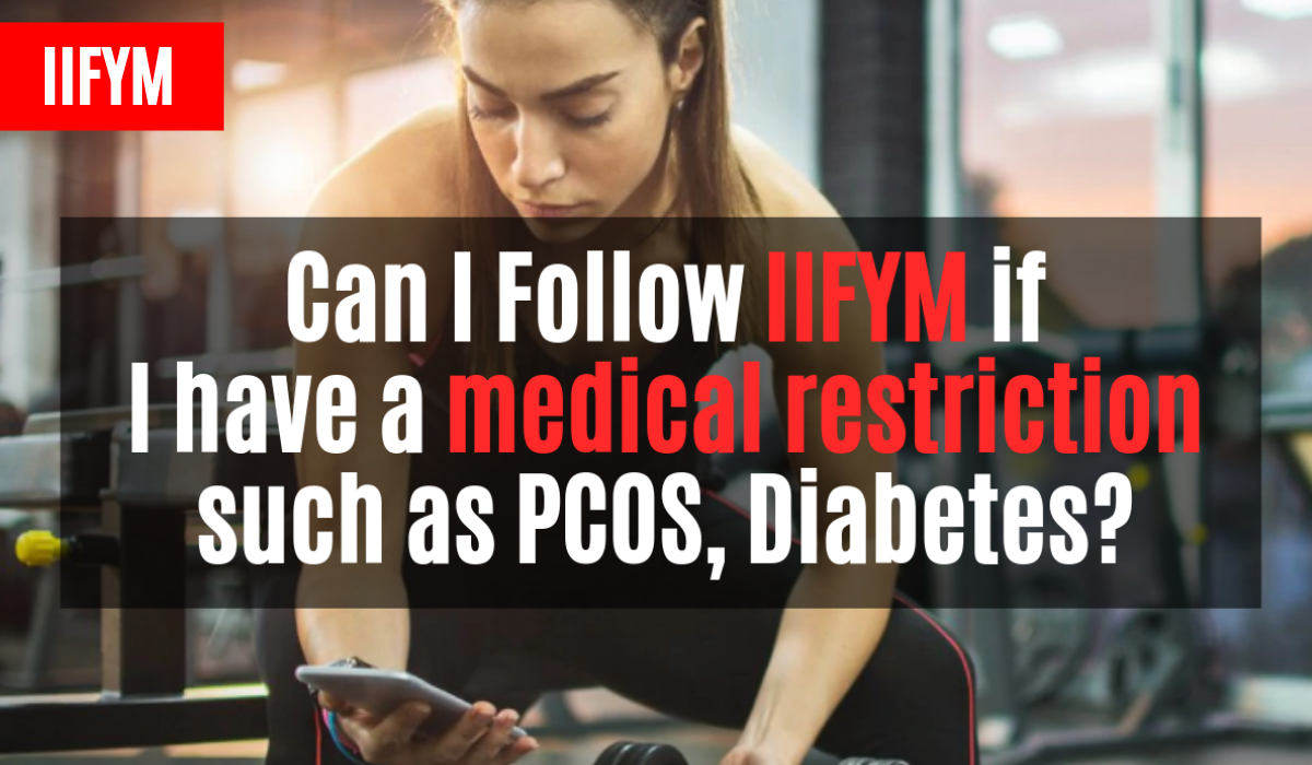 Can I Follow IIFYM if I have a medical restriction such as PCOS, Diabetes?