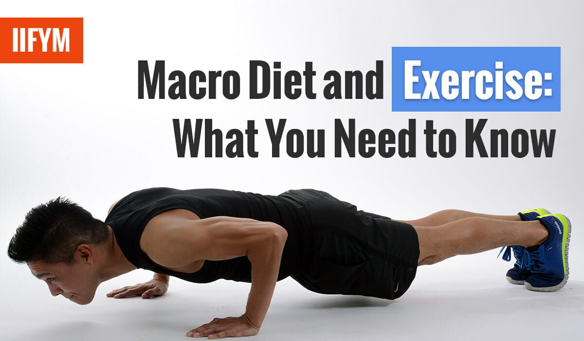Macro Diet and Exercise: What You Need To Know