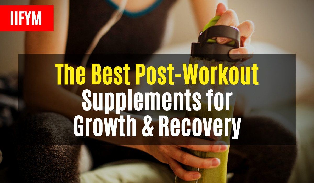 The Best Post-Workout Supplements for Growth & Recovery