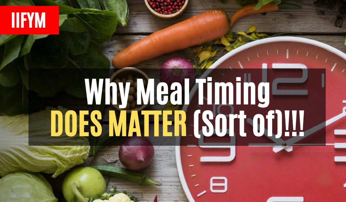 Why Meal Timing DOES MATTER (Sort of)!!!