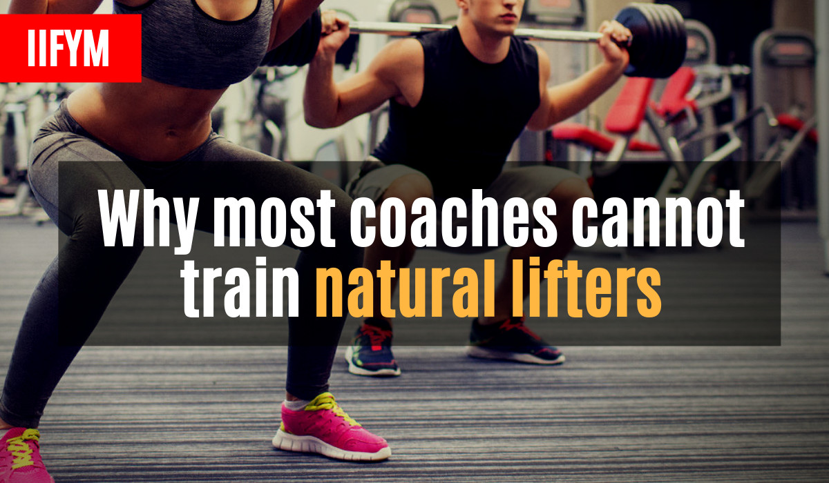 Why most coaches cannot train natural lifters