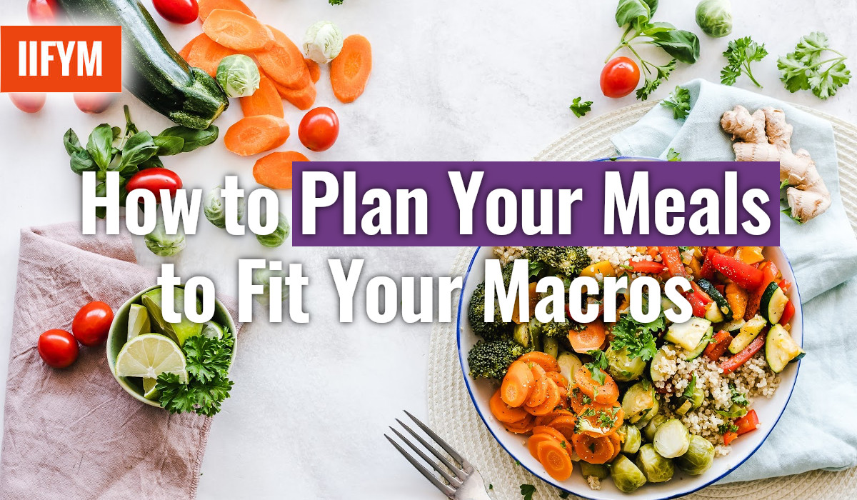 How to Plan Your Meals to Fit Your Macros
