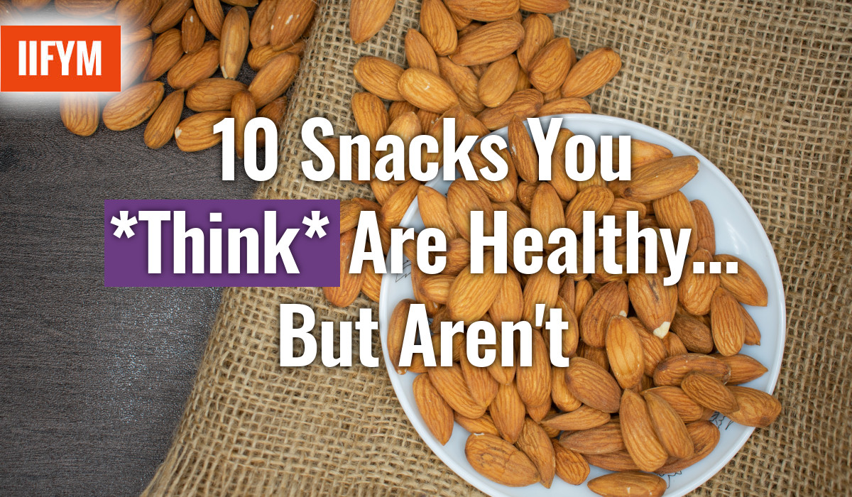 10 Snacks You *Think* are Healthy… But Aren't