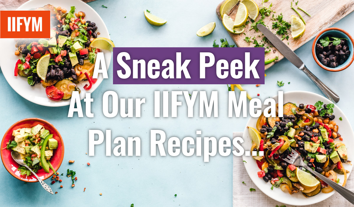 A Sneak Peek At Our IIFYM Meal Plan Recipes…