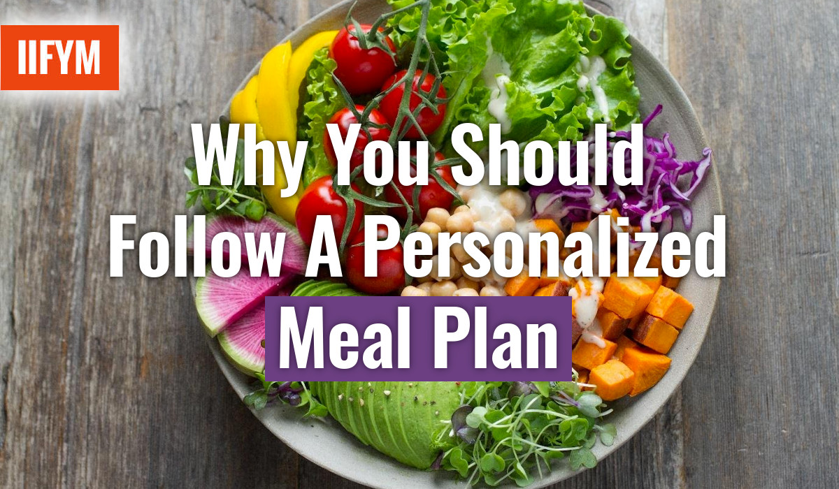 Why You Should Follow A Personalized Meal Plan